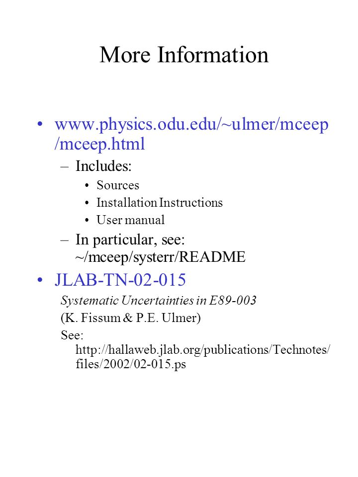 www.physics.odu.edu/~ulmer/mceep /mceep.html –Includes: Sources Installation Instructions User manual –In particular, see: ~/mceep/systerr/README JLAB-TN-02-015 Systematic Uncertainties in E89-003 (K.