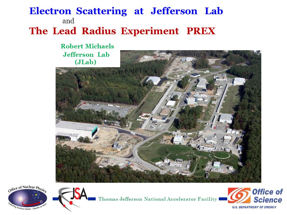 R. Michaels, Jlab Seminar @ TAMU Mar 6, 2012 Electron Scattering at Jefferson Lab and The Lead Radius Experiment PREX Thomas Jefferson National Accele