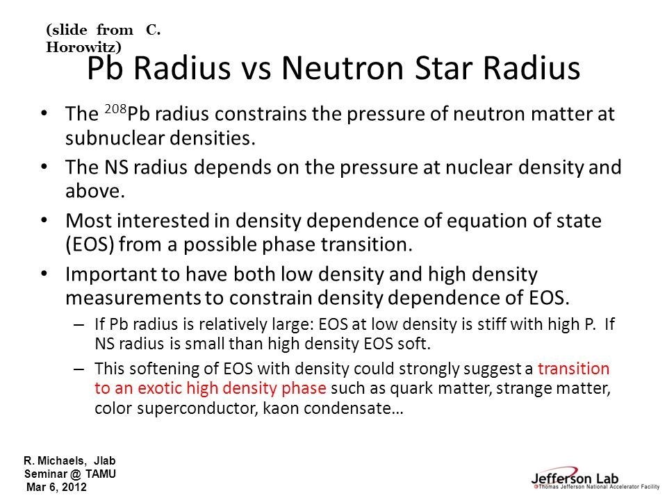 R. Michaels, Jlab Seminar @ TAMU Mar 6, 2012 Pb Radius vs Neutron Star Radius The 208 Pb radius constrains the pressure of neutron matter at subnuclea