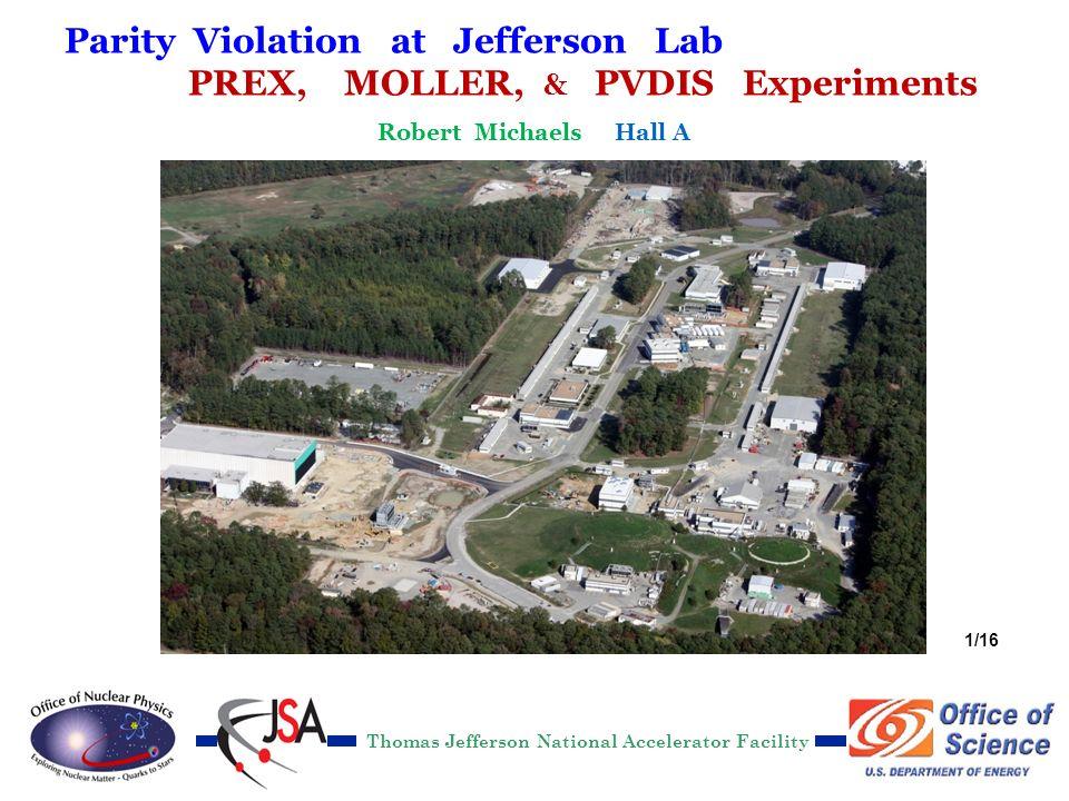 R. Michaels, Jlab DOE S&T 2012 Parity Violation at Jefferson Lab PREX, MOLLER, & PVDIS Experiments Thomas Jefferson National Accelerator Facility Robe