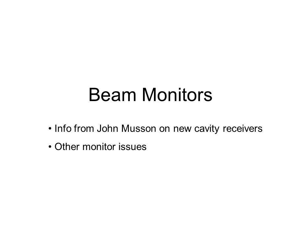 Beam Monitors Info from John Musson on new cavity receivers Other monitor issues