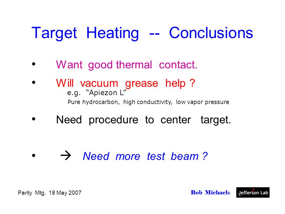 Parity Mtg, 18 May 2007 Bob Michaels Target Heating -- Conclusions Want good thermal contact.