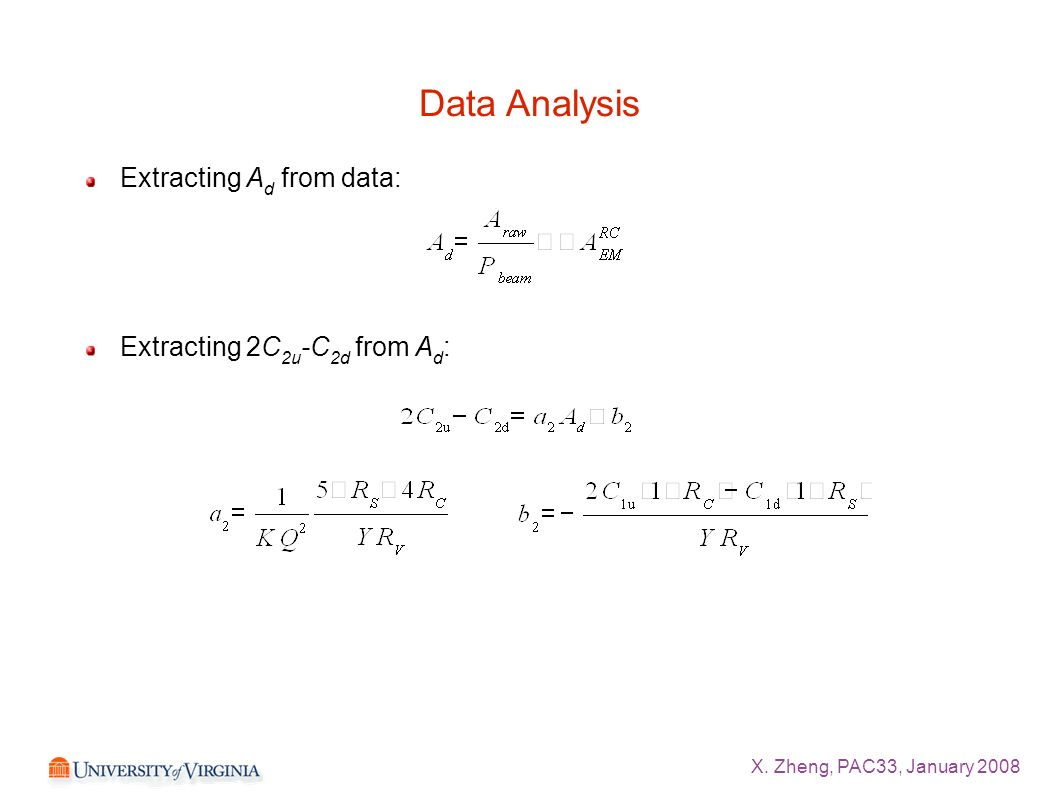 X. Zheng, PAC33, January 2008 Data Analysis Extracting A d from data: Extracting 2C 2u -C 2d from A d :