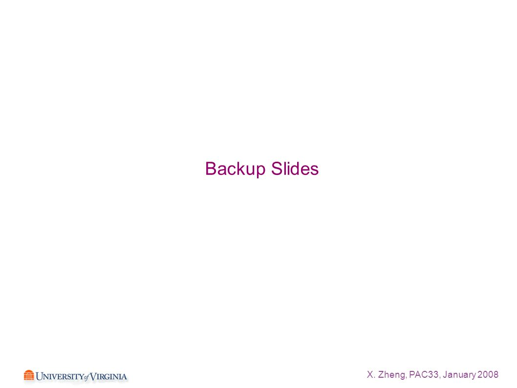 X. Zheng, PAC33, January 2008 Backup Slides