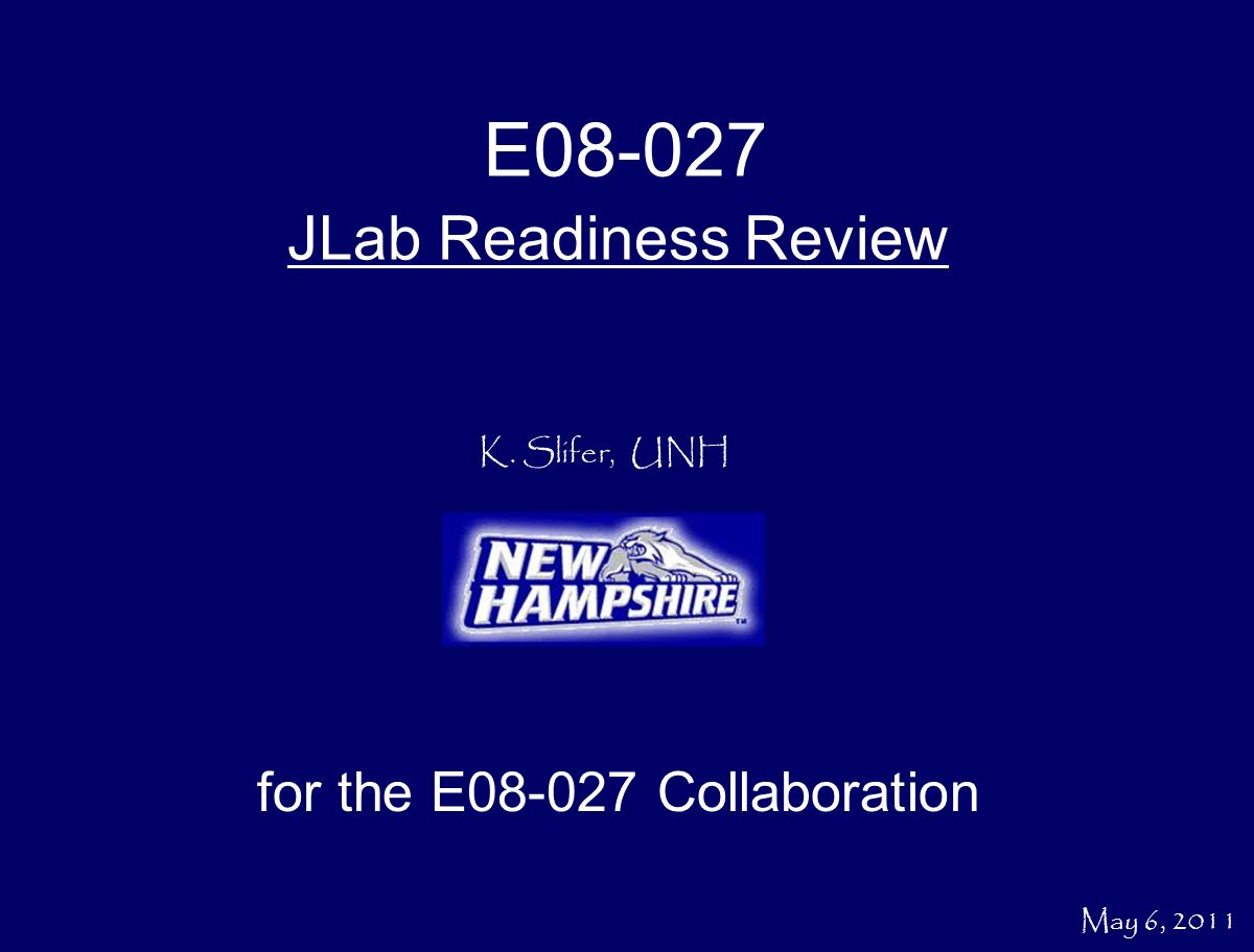 K. Slifer, UNH JLab Readiness Review for the E Collaboration E May 6, 2011