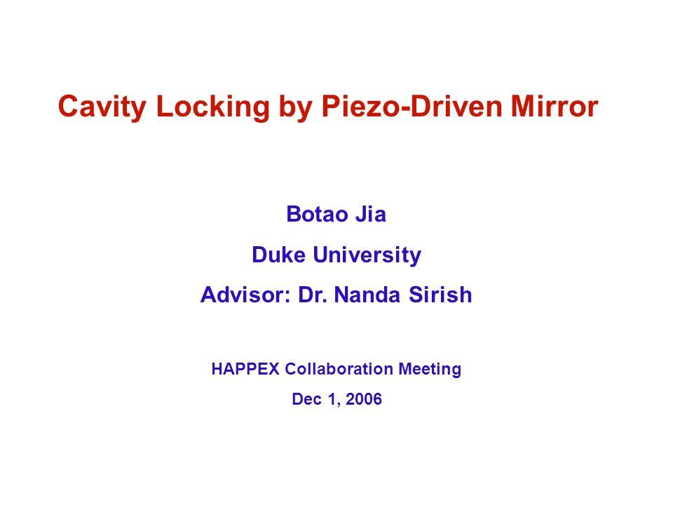 Cavity Locking by Piezo-Driven Mirror Botao Jia Duke University Advisor: Dr.