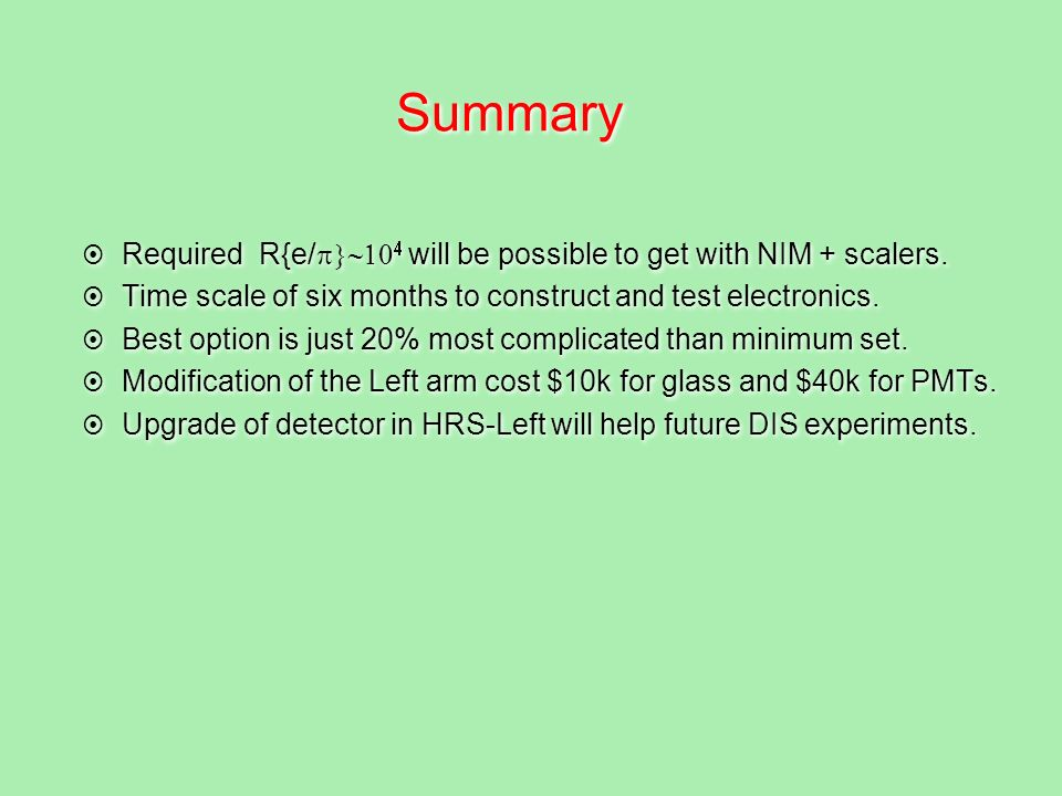 Summary Required R{e/ will be possible to get with NIM + scalers. Time scale of six months to construct and test electronics. Best option is just 20%
