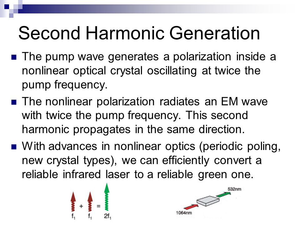 Second Harmonic Generation The pump wave generates a polarization inside a nonlinear optical crystal oscillating at twice the pump frequency.