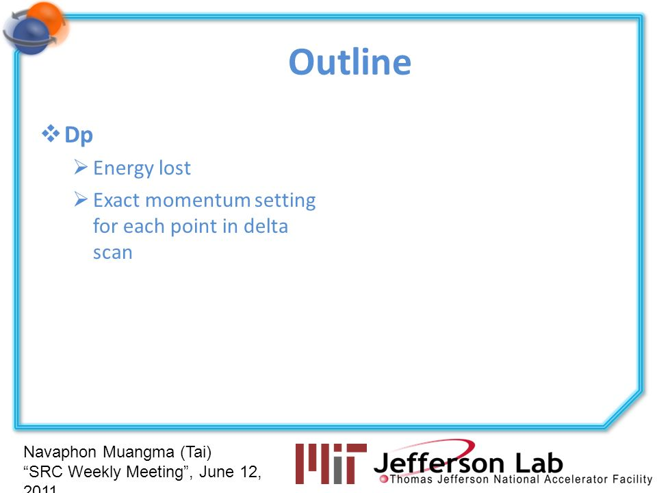 Navaphon Muangma (Tai) SRC Weekly Meeting, June 12, 2011 Outline Dp Energy lost Exact momentum setting for each point in delta scan
