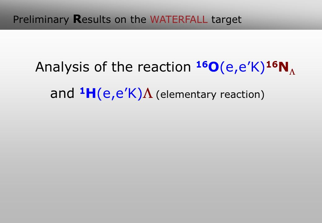 Preliminary R esults on the WATERFALL target Analysis of the reaction 16 O(e,eK) 16 N and 1 H(e,eK) (elementary reaction)
