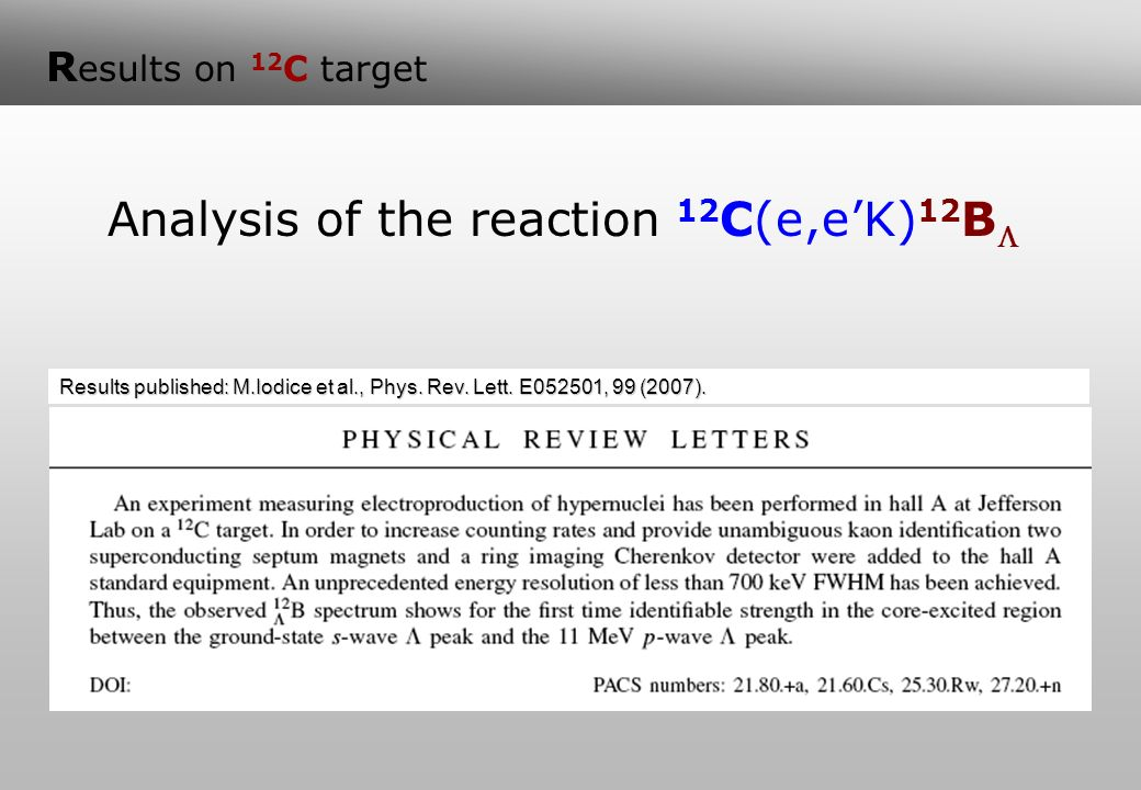 R esults on 12 C target Analysis of the reaction 12 C(e,eK) 12 B Results published: M.Iodice et al., Phys.