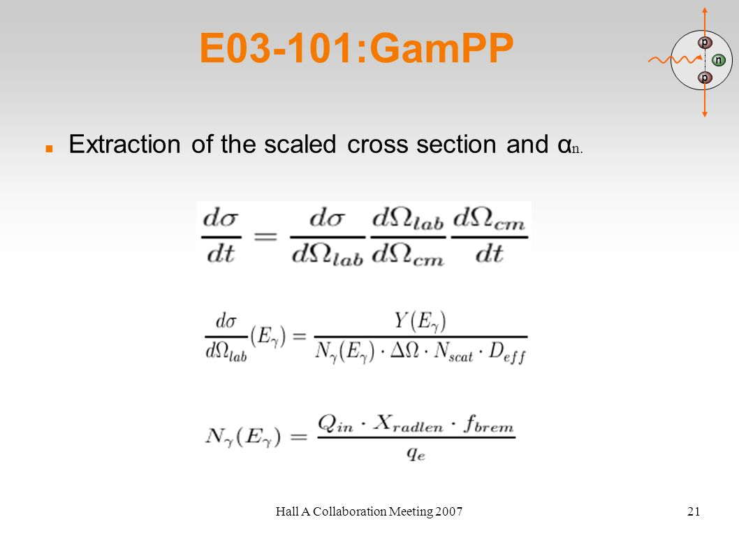 Hall A Collaboration Meeting 200721 E03-101:GamPP Extraction of the scaled cross section and α n. n p p