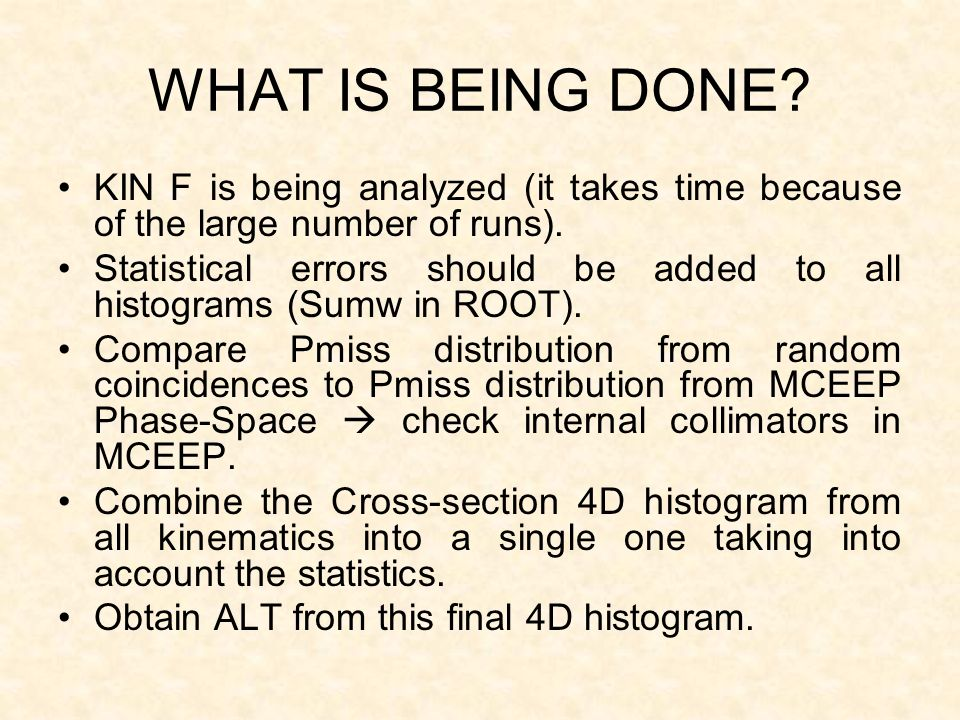 WHAT IS BEING DONE. KIN F is being analyzed (it takes time because of the large number of runs).