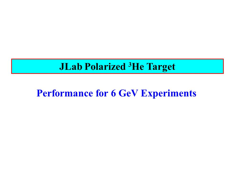Hall A polarized 3 He target longitudinal, transverse and vertical Luminosity=10 36 (1/s) (highest in the world) High in-beam polarization 55-60 % Effective polarized neutron target 13 completed experiments 7 approved with 12 GeV (A/C) 15 uA 55-60%