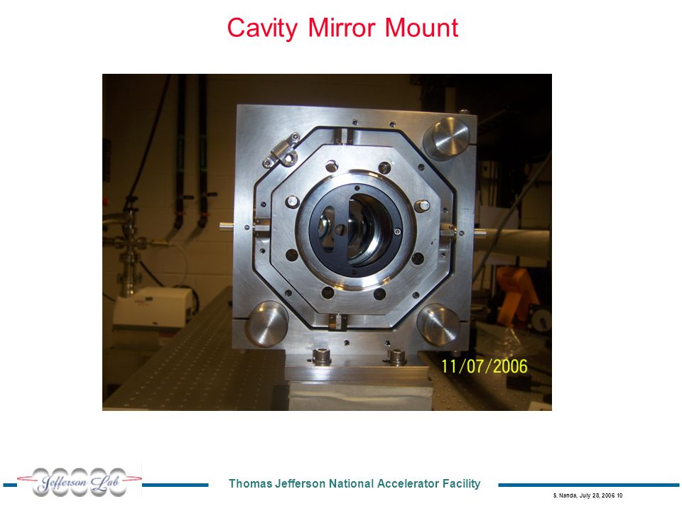 Thomas Jefferson National Accelerator Facility S. Nanda, July 28, 2006 10 Cavity Mirror Mount