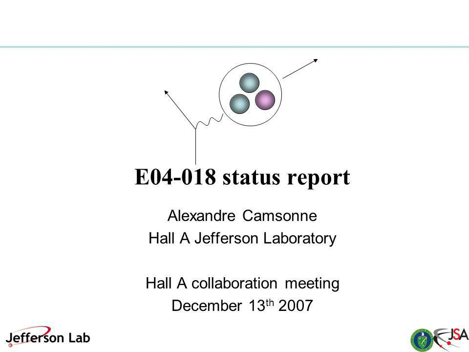 E status report Alexandre Camsonne Hall A Jefferson Laboratory Hall A collaboration meeting December 13 th 2007