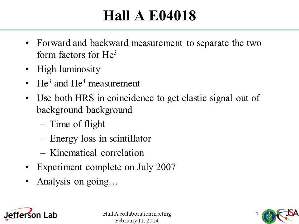 Hall A collaboration meeting February 11, 2014 7 Hall A E04018 Forward and backward measurement to separate the two form factors for He 3 High luminos