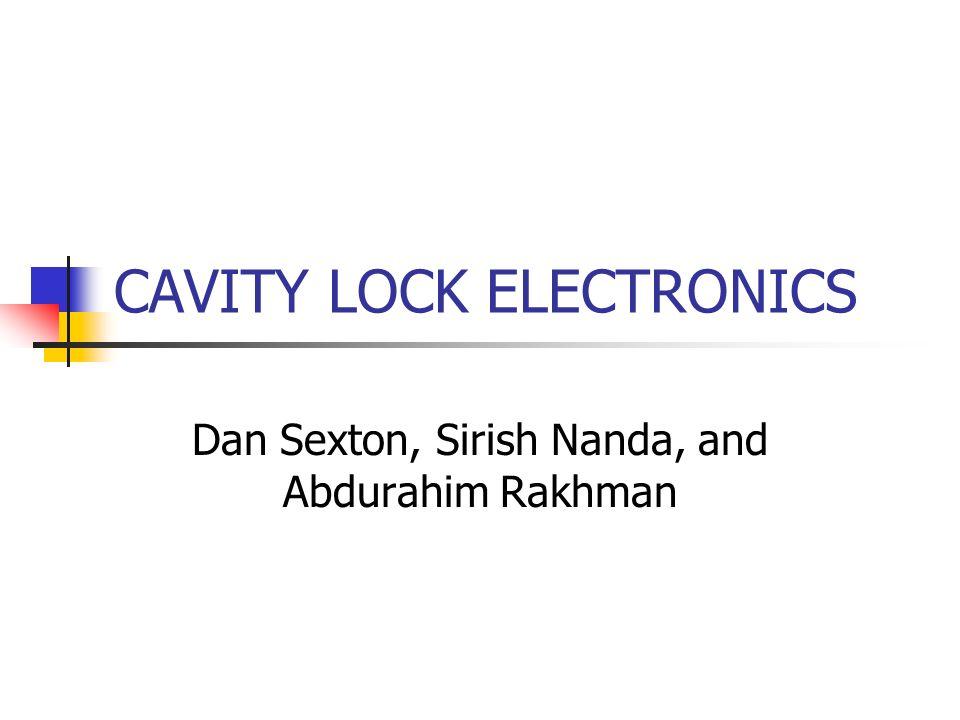 CAVITY LOCK ELECTRONICS Dan Sexton, Sirish Nanda, and Abdurahim Rakhman