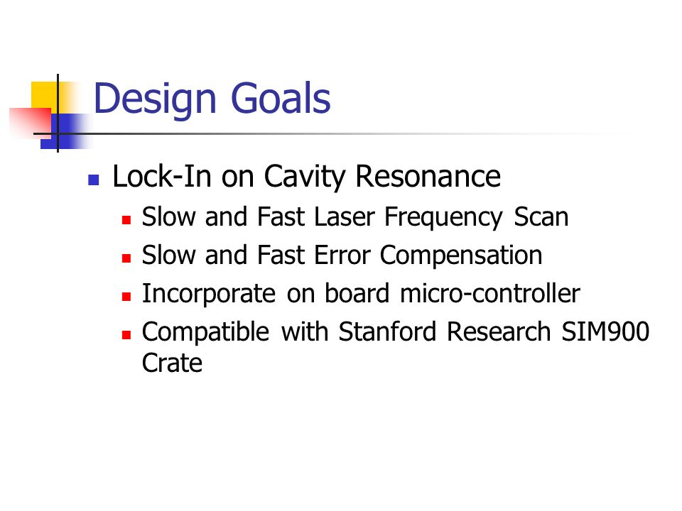 Design Goals Lock-In on Cavity Resonance Slow and Fast Laser Frequency Scan Slow and Fast Error Compensation Incorporate on board micro-controller Com