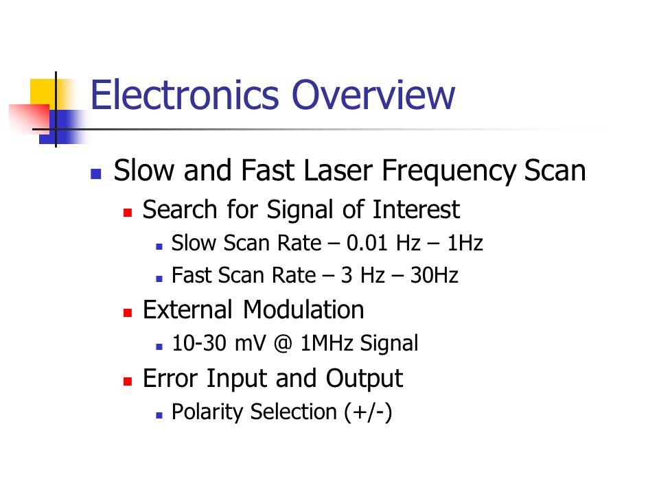 Electronics Overview Slow and Fast Laser Frequency Scan Search for Signal of Interest Slow Scan Rate – 0.01 Hz – 1Hz Fast Scan Rate – 3 Hz – 30Hz Exte