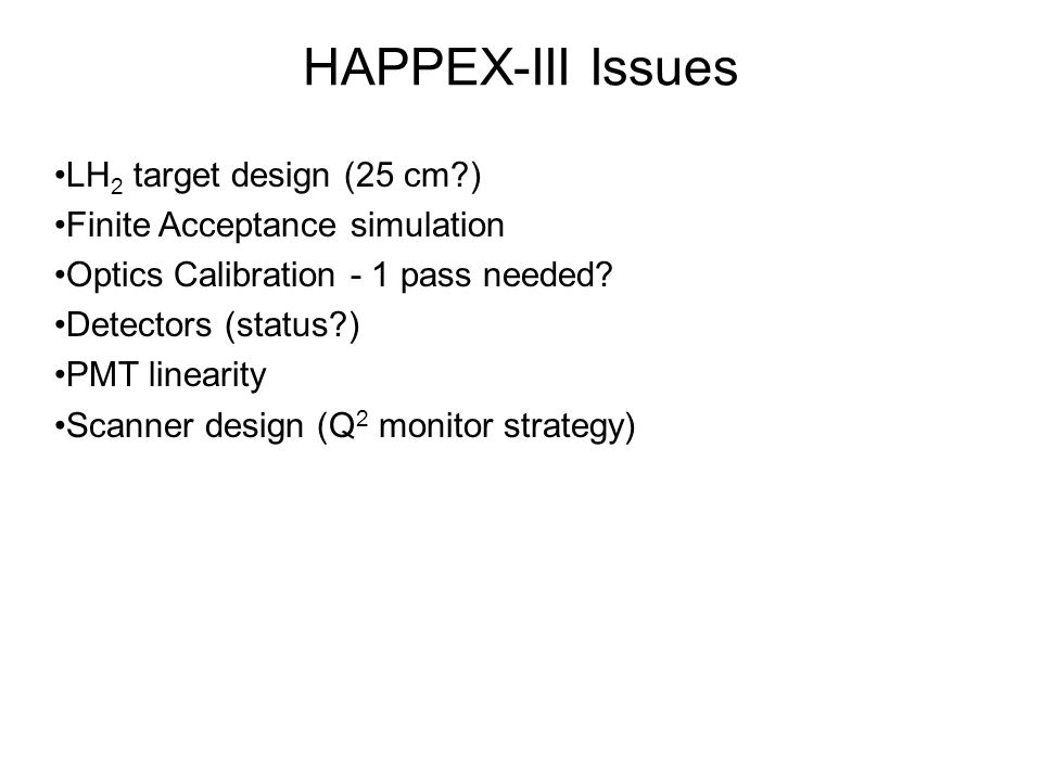 HAPPEX-III Issues LH 2 target design (25 cm ) Finite Acceptance simulation Optics Calibration - 1 pass needed.