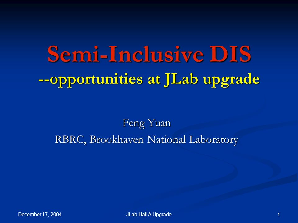December 17, 2004 JLab Hall A Upgrade 1 Semi-Inclusive DIS --opportunities at JLab upgrade Feng Yuan RBRC, Brookhaven National Laboratory