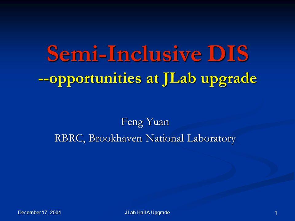 December 17, 2004 12JLab Hall A Upgrade SIDIS: at Large P .
