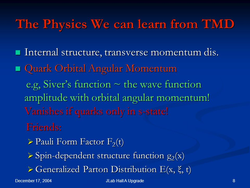 December 17, 2004 8JLab Hall A Upgrade The Physics We can learn from TMD Internal structure, transverse momentum dis.