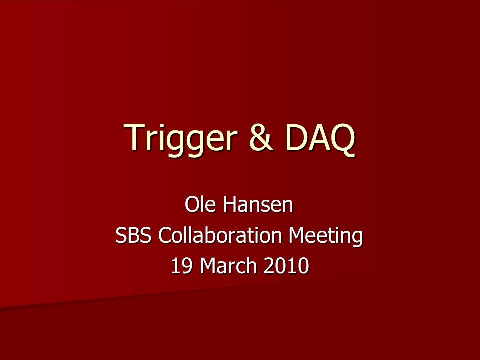 Trigger & DAQ Ole Hansen SBS Collaboration Meeting 19 March 2010