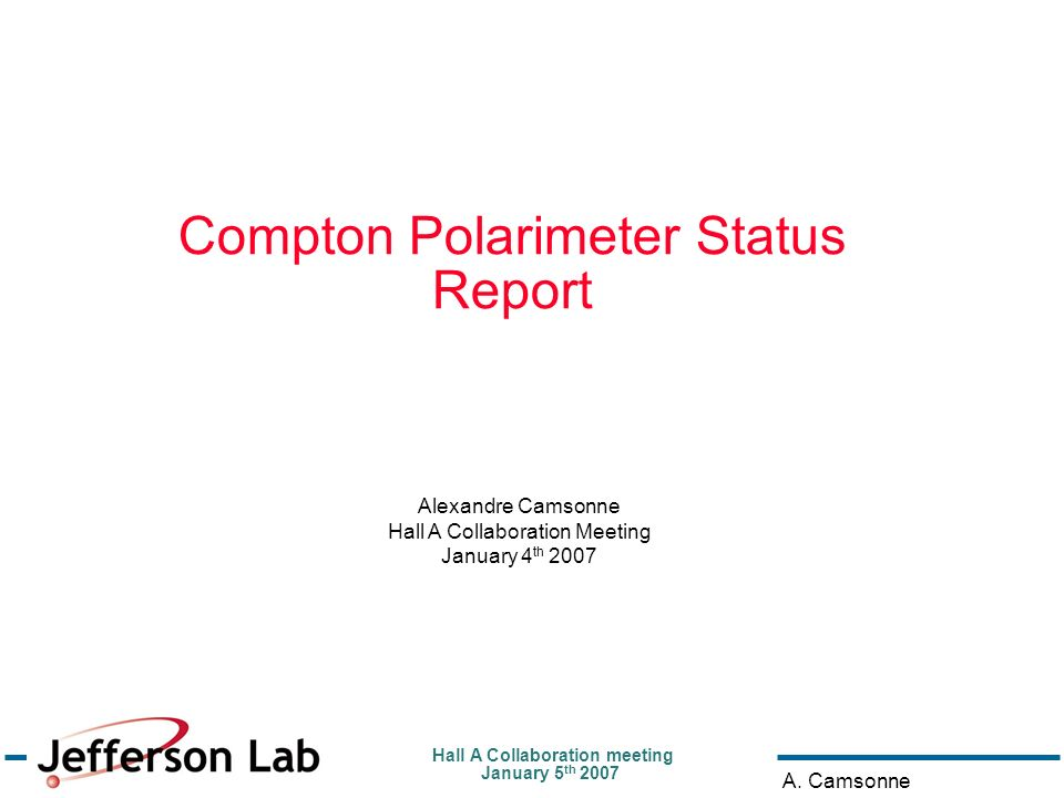 Hall A Collaboration meeting January 5 th 2007 A. Camsonne Compton Polarimeter Status Report Alexandre Camsonne Hall A Collaboration Meeting January 4