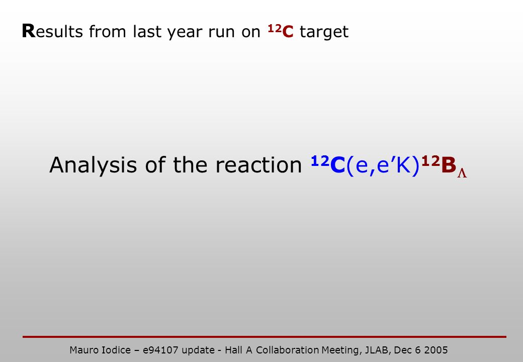 R esults from last year run on 12 C target Analysis of the reaction 12 C(e,eK) 12 B Mauro Iodice – e94107 update - Hall A Collaboration Meeting, JLAB, Dec