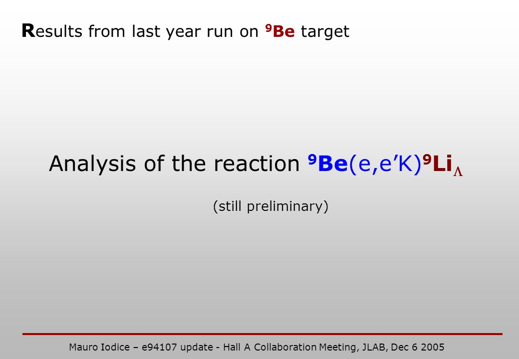 R esults from last year run on 9 Be target Analysis of the reaction 9 Be(e,eK) 9 Li (still preliminary) Mauro Iodice – e94107 update - Hall A Collaboration Meeting, JLAB, Dec