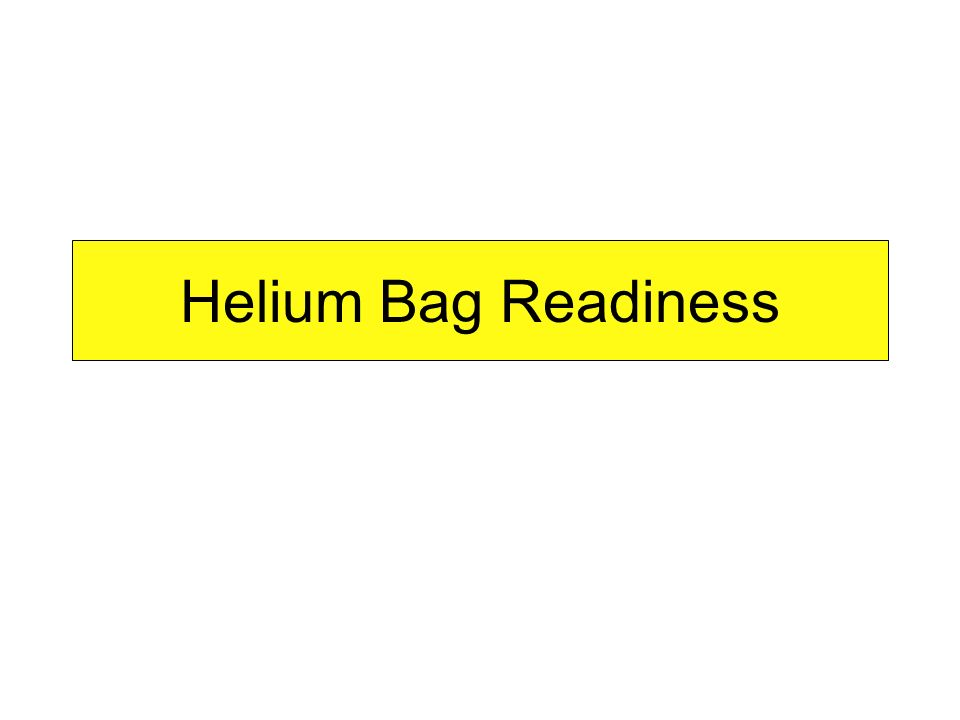 Helium Bag Readiness