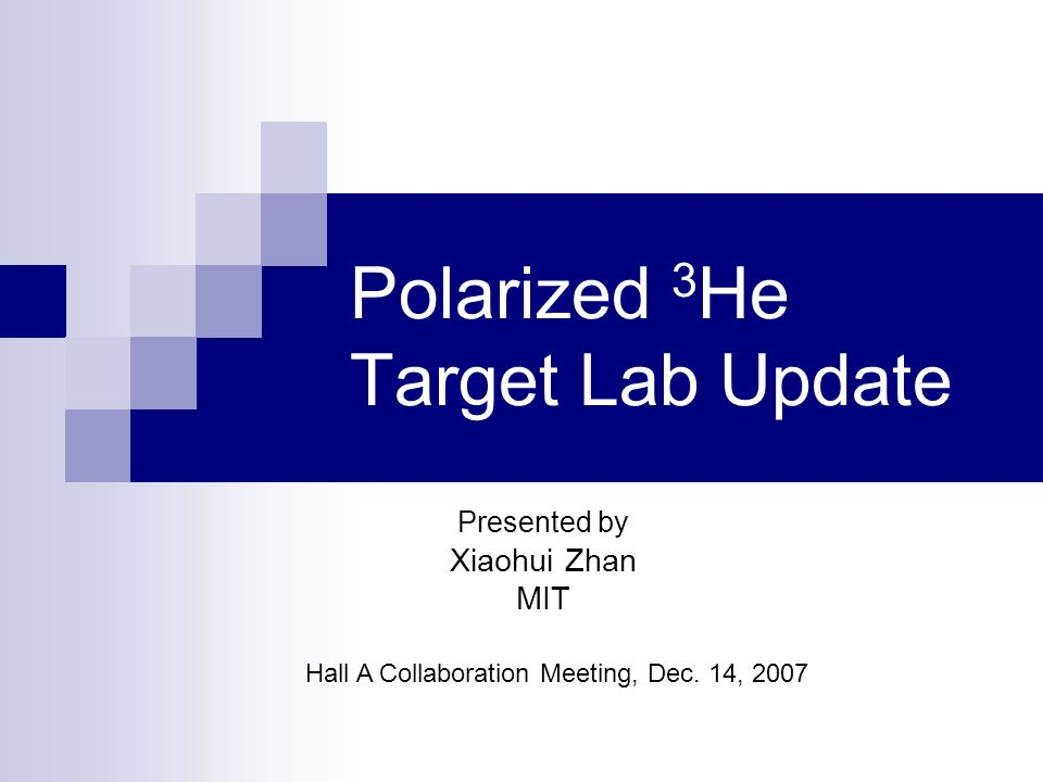 Polarized 3 He Target Lab Update Presented by Xiaohui Zhan MIT Hall A Collaboration Meeting, Dec.