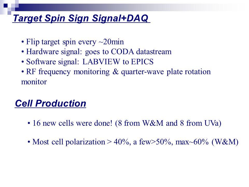 Target Spin Sign Signal+DAQ Flip target spin every ~20min Hardware signal: goes to CODA datastream Software signal: LABVIEW to EPICS RF frequency monitoring & quarter-wave plate rotation monitor Cell Production 16 new cells were done.