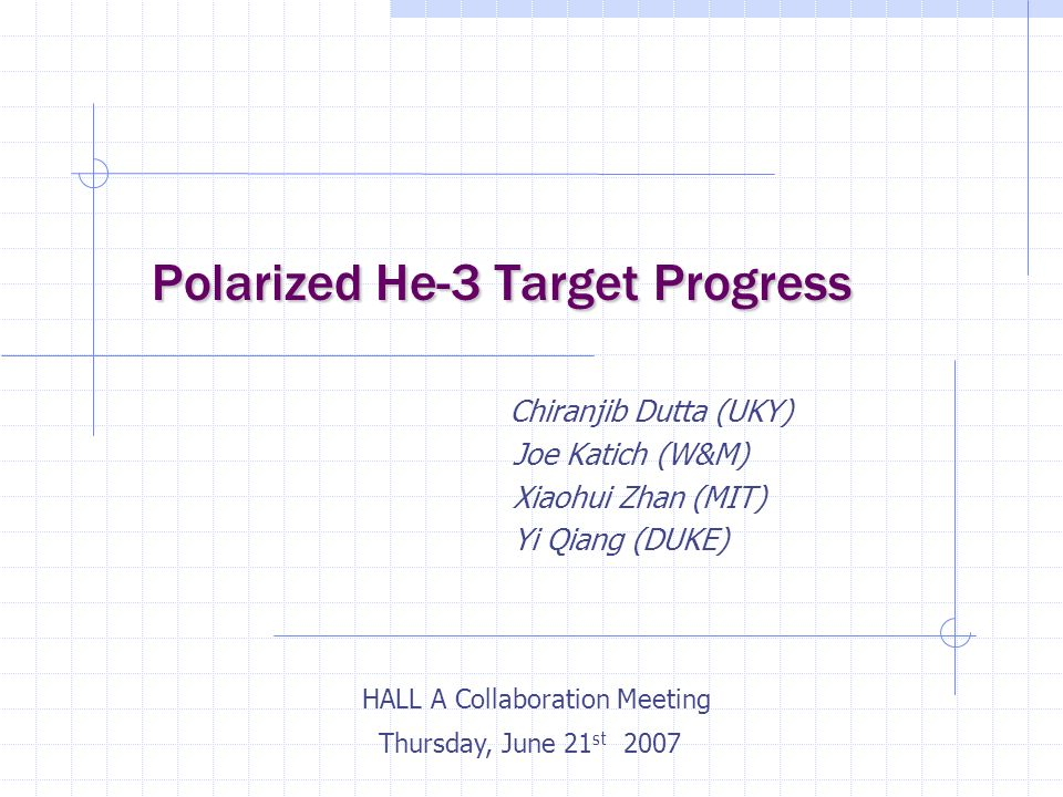 Polarized He-3 Target Progress Polarized He-3 Target Progress Chiranjib Dutta (UKY) Joe Katich (W&M) Xiaohui Zhan (MIT) Yi Qiang (DUKE) HALL A Collabo