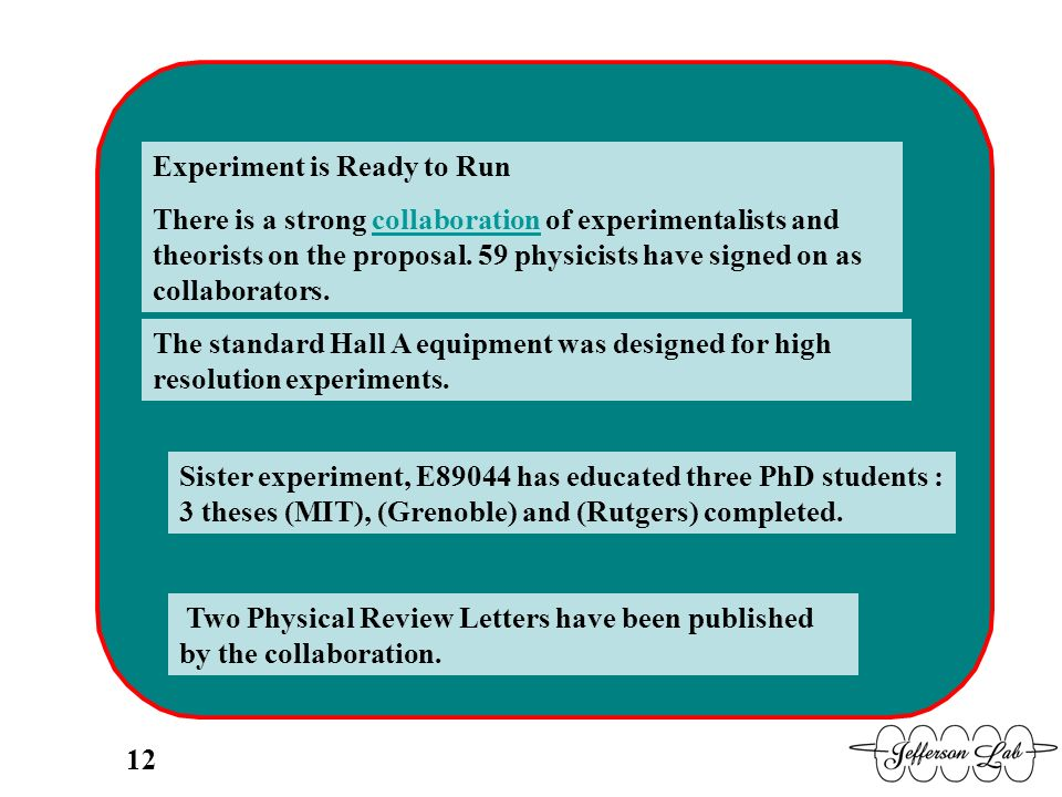 Experiment is Ready to Run There is a strong collaboration of experimentalists and theorists on the proposal. 59 physicists have signed on as collabor