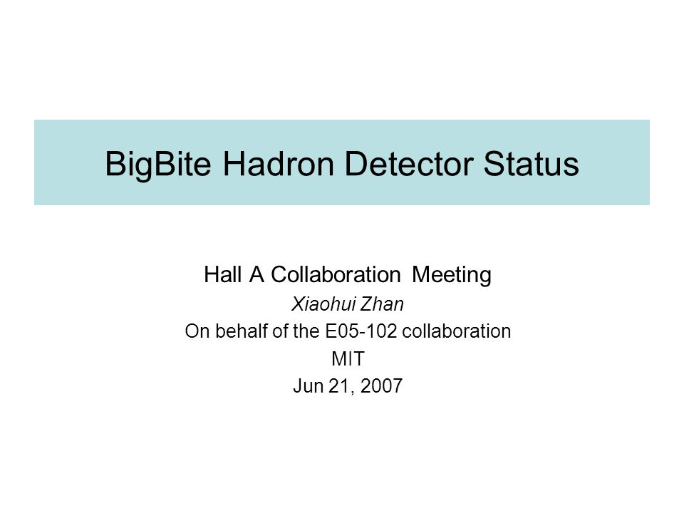 BigBite Hadron Detector Status Hall A Collaboration Meeting Xiaohui Zhan On behalf of the E05-102 collaboration MIT Jun 21, 2007