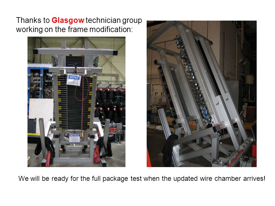 Thanks to Glasgow technician group working on the frame modification: We will be ready for the full package test when the updated wire chamber arrives!
