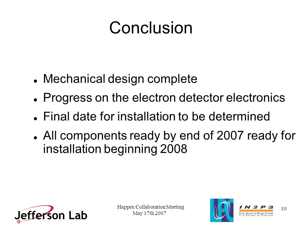 May 17th 2007 Happex Collaboration Meeting 10 Conclusion Mechanical design complete Progress on the electron detector electronics Final date for insta
