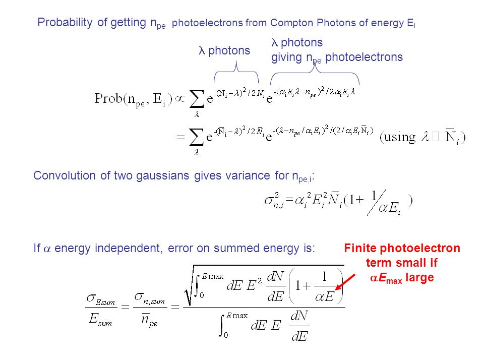 Probability of getting n pe photoelectrons from Compton Photons of energy E i photons giving n pe photoelectrons Convolution of two gaussians gives variance for n pe,i : If energy independent, error on summed energy is: Finite photoelectron term small if E max large