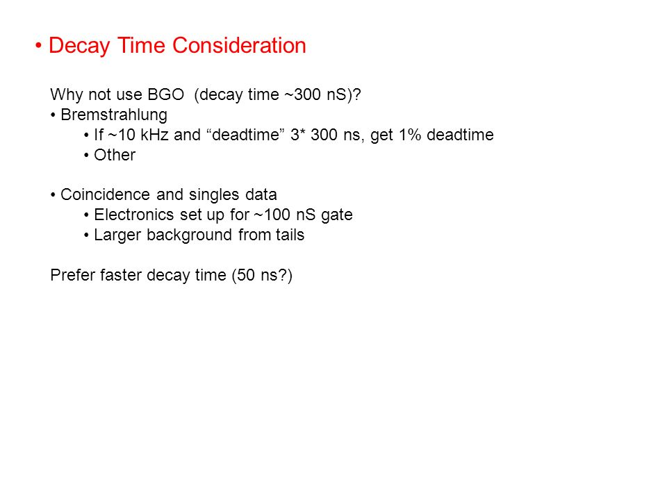 Decay Time Consideration Why not use BGO (decay time ~300 nS).