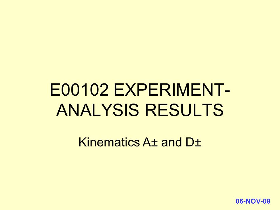 06-NOV-08 E00102 EXPERIMENT- ANALYSIS RESULTS Kinematics A± and D±