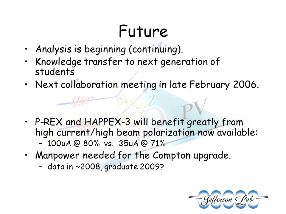 Future Analysis is beginning (continuing). Knowledge transfer to next generation of students Next collaboration meeting in late February 2006. P-REX a