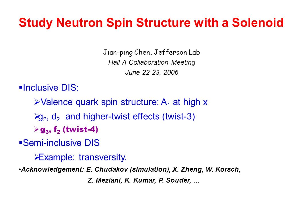 Study Neutron Spin Structure with a Solenoid Jian-ping Chen, Jefferson Lab Hall A Collaboration Meeting June 22-23, 2006 Inclusive DIS: Valence quark