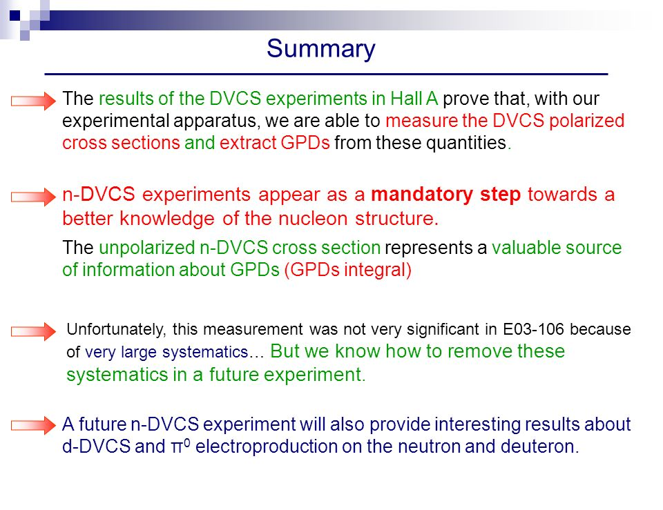 Summary The results of the DVCS experiments in Hall A prove that, with our experimental apparatus, we are able to measure the DVCS polarized cross sections and extract GPDs from these quantities.