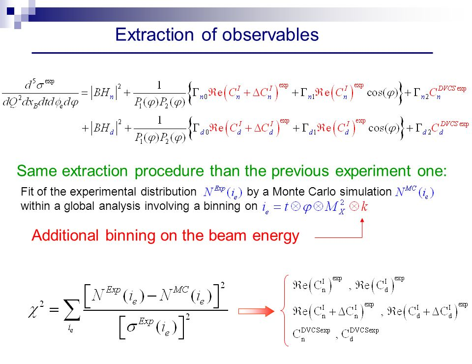 Extraction of observables Same extraction procedure than the previous experiment one: Fit of the experimental distribution by a Monte Carlo simulation within a global analysis involving a binning on Additional binning on the beam energy