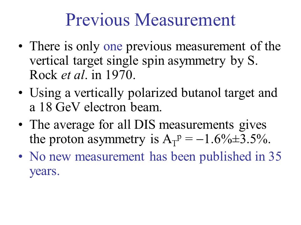 Previous Measurement There is only one previous measurement of the vertical target single spin asymmetry by S.