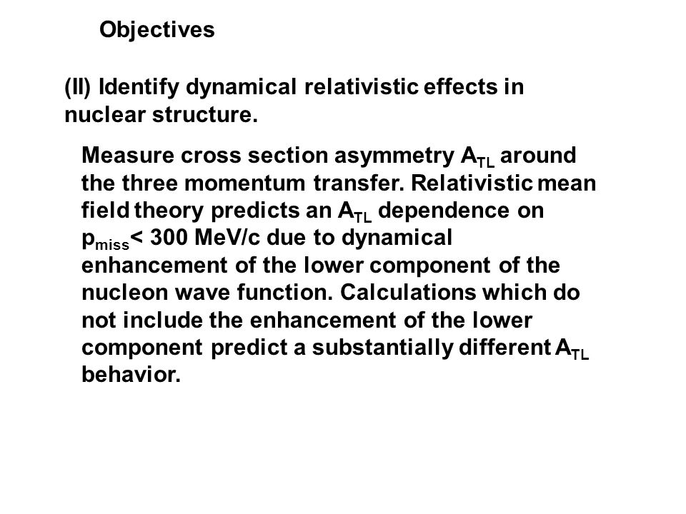 (II) Identify dynamical relativistic effects in nuclear structure.