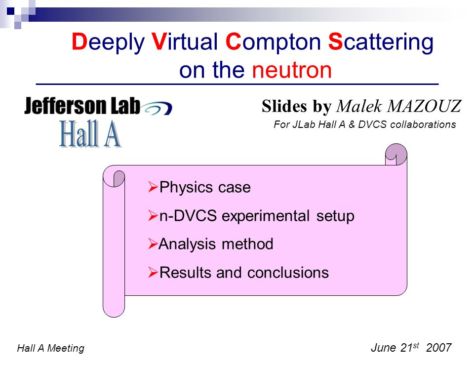 Deeply Virtual Compton Scattering DVCS is the simplest hard exclusive process involving GPDs k k q GPDs pp Factorization theorem in the Bjorken regime Non perturbative description by GPDs GPDs give an access to quark angular momentum (Jis sum rule) less constrained GPDNo link to DIS